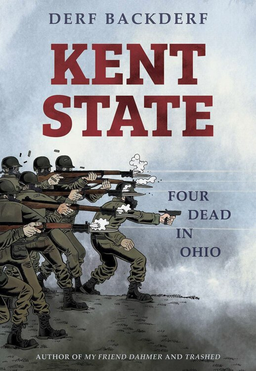 "Derf Backderf's new graphic novel tackles a tragedy that still haunts Northeast Ohio. ""Kent State: Four Dead in Ohio"""