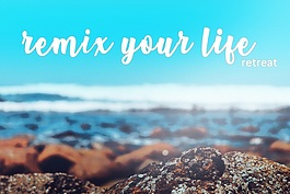 Remix Your Life Retreat